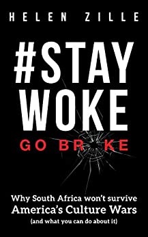 StayWoke Go Broke Why South Africa won t survive America s culture wars and what you can do about it Zille Helen Politics Social Sciences
