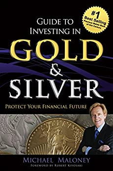 Guide To Investing in Gold Silver Protect Your Financial Future Maloney Michael