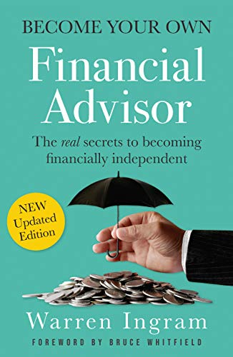 Bee Your Own Financial Advisor The real secrets to being financially independent Ingram Warren