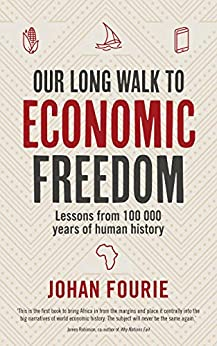 Our Long Walk to Economic Freedom Lessons from years of human history Fourie Johan