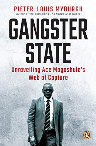 Gangster State Unravelling Ace Magashule s Web of Capture Myburgh Pieter Louis