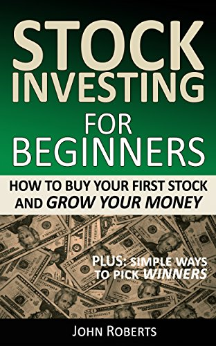 Stock Investing For Beginners How To Buy Your First Stock And Grow Your Money Roberts John