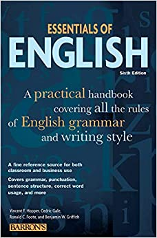 Essentials of English A Practical Hand Covering All the Rules of English Grammar and Writing Style Barron s Educational Series Hopper Vincent F Gale Cedric Foote Ronald C Griffith Benjamin W