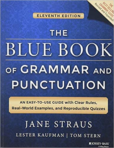 The Blue of Grammar and Punctuation An Easy to Use Guide with Clear Rules Real World Examples and Reproducible Quizzes Straus Jane Kaufman Lester Stern Tom