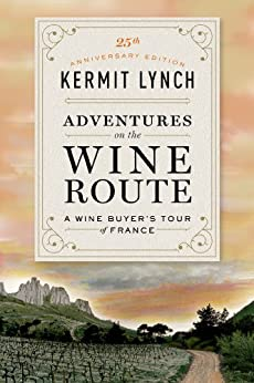 Adventures on the Wine Route A Wine Buyer s Tour of France th Anniversary Lynch Kermit