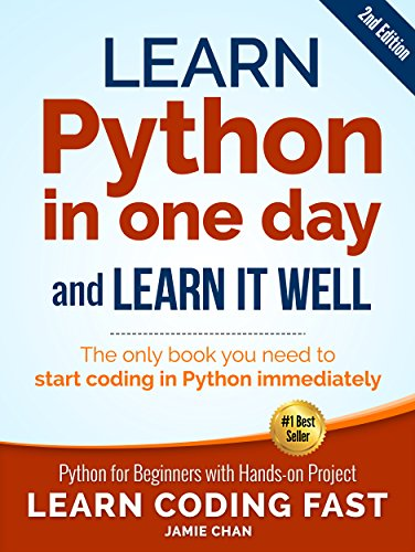 Python nd Learn Python in One Day and Learn It Well Python for Beginners with Hands on Project Learn Coding Fast with Hands On Project Publishing LCF Chan Jamie