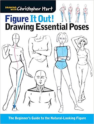 Figure It Out Drawing Essential Poses The Beginner s Guide to the Natural Looking Figure Christopher Hart Figure It Out Hart Christopher Hart Christopher