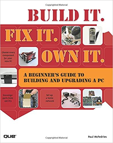 Build It Fix It Own It A Beginner s Guide to Building and Upgrading a PC Mcfedries Paul
