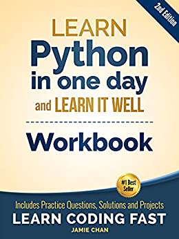Python Work Learn Python in one day and Learn It Well Work with Questions Solutions and Projects Learn Coding Fast Work Publishing LCF Chan Jamie