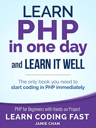PHP Learn PHP in One Day and Learn It Well PHP for Beginners with Hands on Project Learn Coding Fast with Hands On Project Publishing LCF Chan Jamie
