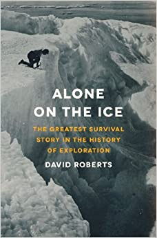 Alone on the Ice The Greatest Survival Story in the History of Exploration Roberts David