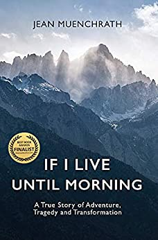 If I Live Until Morning A True Story of Adventure Tragedy and Transformation Muenchrath Jean