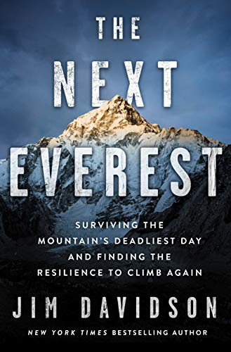 The Next Everest Surviving the Mountain s Deadliest Day and Finding the Resilience to Climb Again Davidson Jim