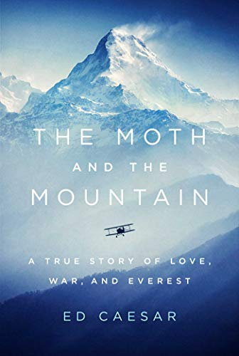 The Moth and the Mountain A True Story of Love War and Everest Caesar Ed