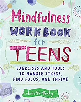 Mindfulness Work for Teens Exercises and Tools to Handle Stress Find Focus and Thrive Bix Linette Religion Spirituality