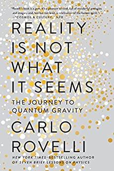 Reality Is Not What It Seems The Journey to Quantum Gravity Rovelli Carlo Carnell Simon Segre Erica