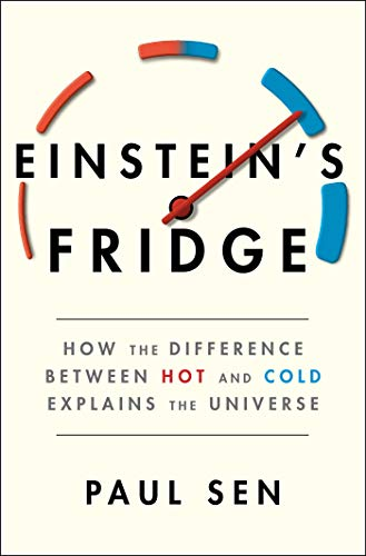 Einstein s Fridge How the Difference Between Hot and Cold Explains the Universe Sen Paul