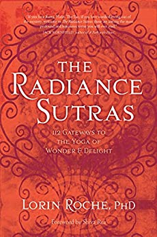 The Radiance Sutras Gateways to the Yoga of Wonder and Delight Roche Lorin Rea Shiva Religion Spirituality