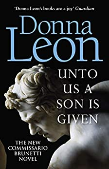 Unto Us a Son Is Given Shortlisted for the Gold Dagger Commissario Brunetti Leon Donna Mystery Thriller Suspense