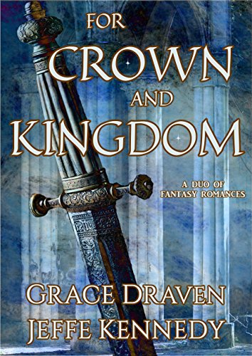 For Crown and Kingdom A Duo of Fantasy Romances Draven Grace Kennedy Jeffe Gallie Louisa Sousa Isis
