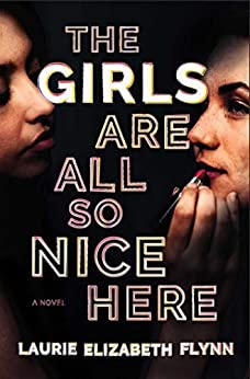 The Girls Are All So Nice Here A Novel Flynn Laurie Elizabeth Literature Fiction