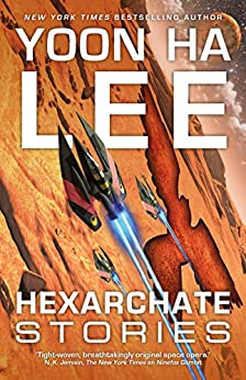 Hexarchate Stories Machineries of Empire Lee Yoon Ha