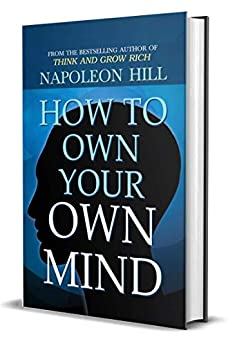 How to Own Your Own Mind Napoleon Hill International Bestseller Author of Think and Grow Rich International Bestseller Napoleon Hill s Most Popular on Mind Management or Self Help Revised Napoleon Hill Religion Spirituality