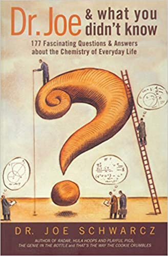 Dr Joe What You Didn t Know Fascinating Questions Answers about the Chemistry of Everyday Life Schwarcz Dr Joe Reference