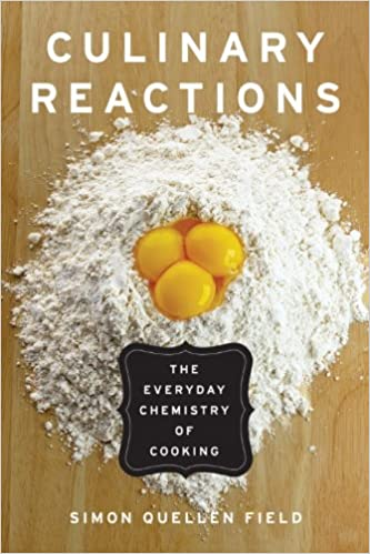 Culinary Reactions The Everyday Chemistry of Cooking Illustrated Field Simon Quellen