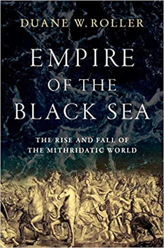 Empire of the Black Sea The Rise and Fall of the Mithridatic World Roller Duane W