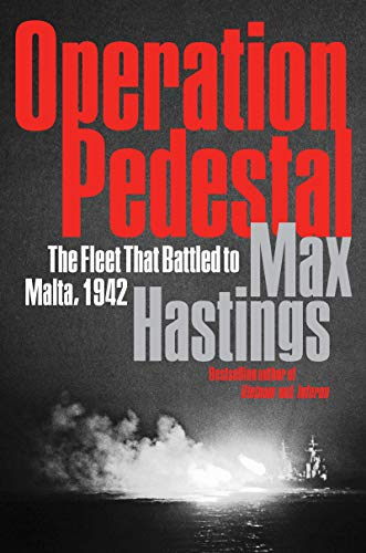 Operation Pedestal The Fleet That Battled to Malta Hastings Sir Max