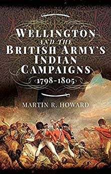 Wellington and the British Army s Indian Campaigns Howard Martin R
