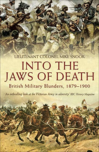 Into the Jaws of Death British Military Blunders Snook Mike