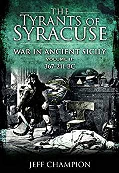 The Tyrants of Syracuse Volume II War in Ancient Sicily BC Champion Jeff