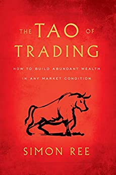 The Tao of Trading How to Build Abundant Wealth in Any Market Condition Ree Simon