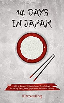Days in Japan A First Timer s Ultimate Japan Travel Guide Including Tours Food Japanese Culture and History IDtravelling