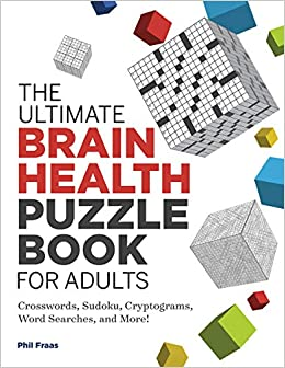 The Ultimate Brain Health Puzzle for Adults Crosswords Sudoku Cryptograms Word Searches and More Ultimate Brain Health Puzzle Fraas Phil