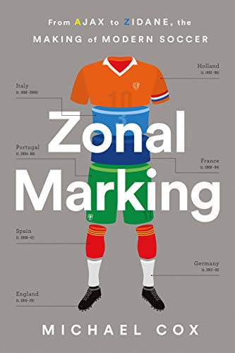 Zonal Marking From Ajax to Zidane the Making of Modern Soccer Cox Michael W