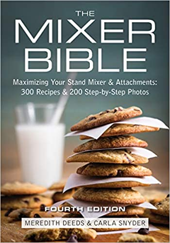 The Mixer Bible Maximizing Your Stand Mixer and Attachments Deeds Meredith Snyder Carla