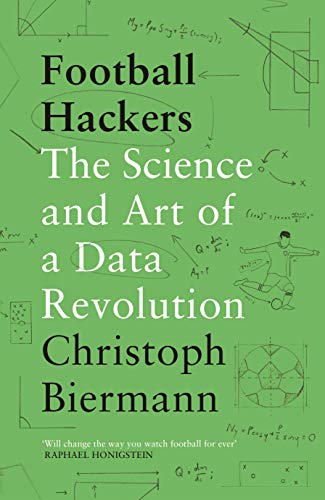 Football Hackers The Science and Art of a Data Revolution Biermann Christoph