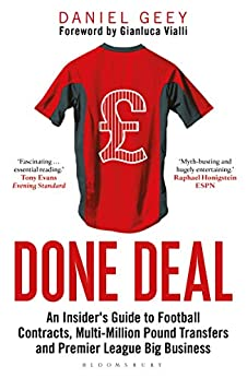 Done Deal An Insider s Guide to Football Contracts Multi Million Pound Transfers and Premier League Big Business Geey Daniel Professional Technical