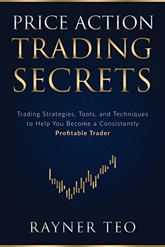 Price Action Trading Secrets Trading Strategies Tools and Techniques to Help You Bee a Consistently Profitable Trader Teo Rayner