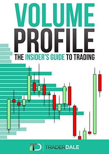 VOLUME PROFILE The Insider s Guide to Trading Dale Trader