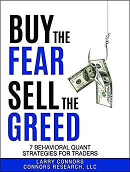 Buy the Fear Sell the Greed Behavioral Quant Strategies for Traders Connors Larry Research LLC Connors