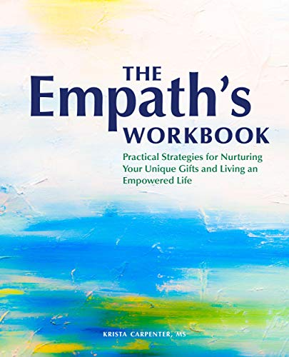 The Empath s Work Practical Strategies for Nurturing Your Unique Gifts and Living an Empowered Life Carpenter MS Krista Self Help