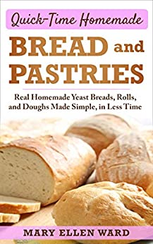 Quick Time Homemade Bread and Pastries Real Homemade Yeast Breads Rolls and Doughs Made Simple in Less Time Ward Mary Ellen Cook Food Wine