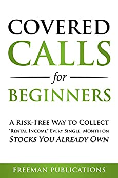 Covered Calls for Beginners A Risk Free Way to Collect Rental Ine Every Single Month on Stocks You Already Own Publications Freeman