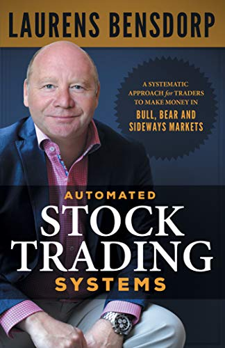 Automated Stock Trading Systems A Systematic Approach for Traders to Make Money in Bull Bear and Sideways Markets Bensdorp Laurens