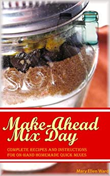 Make Ahead Mix Day Complete Recipes and Instructions for On Hand Homemade Quick Mixes Ward Mary Ellen Cook Food Wine