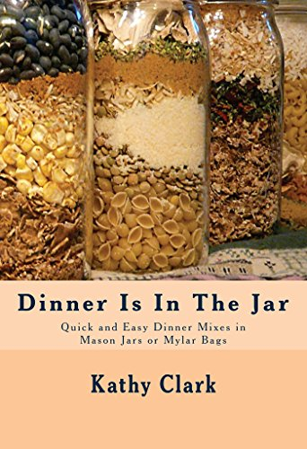 Dinner Is In The Jar Quick and Easy Dinner Mixes in Mason Jars or Mylar Bags bw Clark Kathy Cook Food Wine